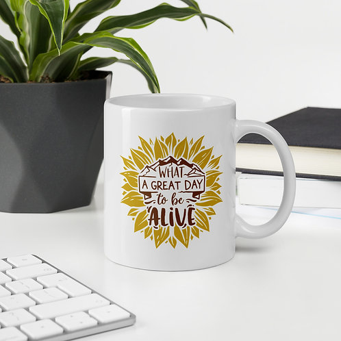 What A Great Day To Be Alive Sunflower Vol. 1 Mug
