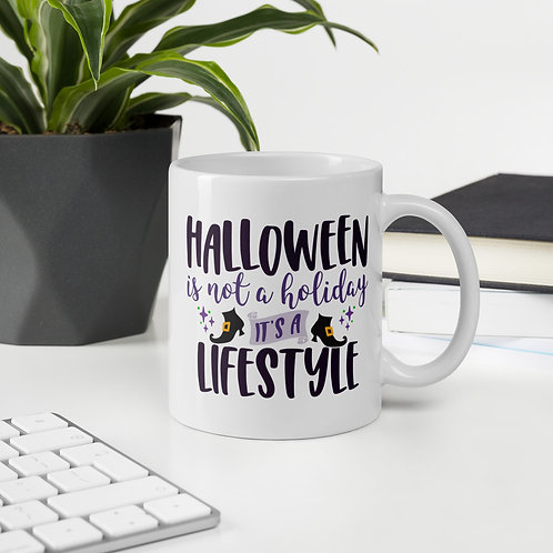 Halloween Is Not A Holiday It Is A Lifestyle Halloween Life Vol. 1 Mug