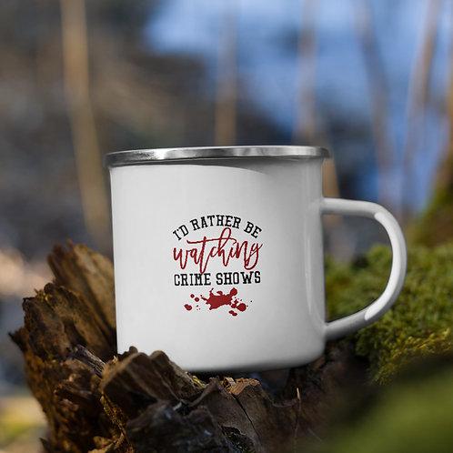 I'd Rather Be Watching Crime Shows True Crime Vol. 1 Camp Mug
