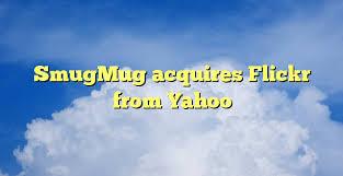 SmugMug Buys Out Flickr