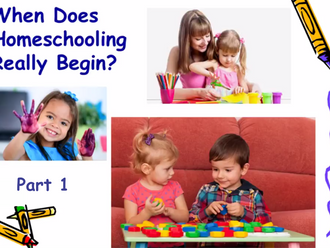 Homeschooling-                                   When Does It Really Begin? Part 1