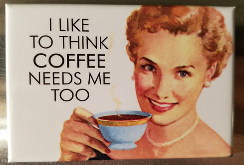 coffee needs me too - Magnet