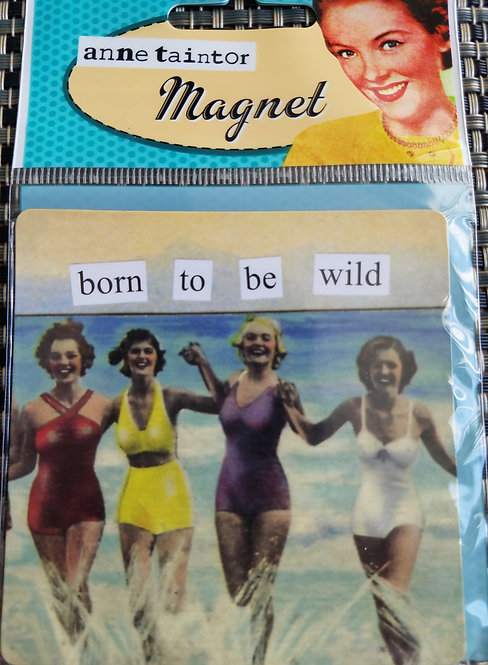 born to be wild - Anne Taintor Magnet