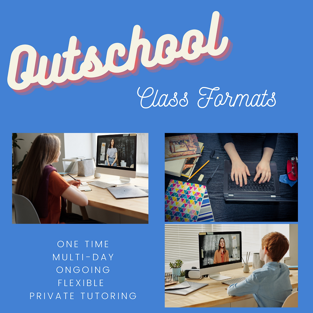 "Blue square with block text that reads ""Outschool"" and cursive below that reads ""Class formats"". 3 images below are of 2 students taking part in an online lesson and one persons hands typing at a computer."