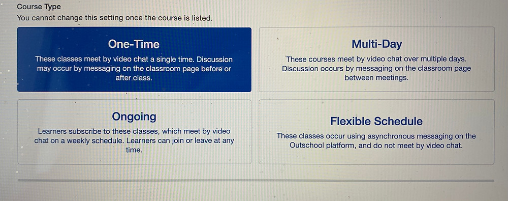 "Screen shot image of the Outschool class listing page. Text reads ""course type"" at the top with 4 options below; one-time, ongoing, multi-day, and flexible schedule."