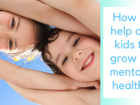 How we can help our children to grow up mentally healthy