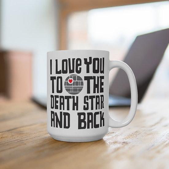 I love You To The Death Star And Back - White Ceramic Mug 15oz