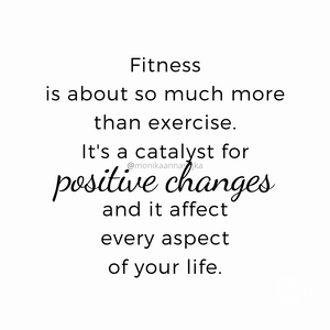 Fitness is about so much more than exercise. It's a catalyst for positive changes, and it affect every aspect of your life #motivation #inspiration