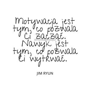 """Motywacja jest tym, co pozwala Ci zacząć. Nawyk jest tym, co pozwala Ci wytrwać."""" Jim Ryun Cytaty. Motywacja. Inspiracja #cytaty #dladuszy"""