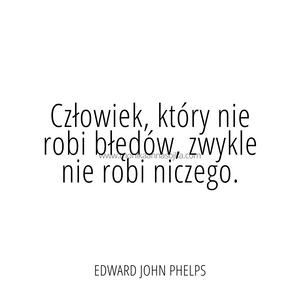 Człowiek, który nie robi błędów, zwykle nie robi niczego. Edward John Phelps #cytaty #dladuszy  Cytaty. Motywacja. Inspiracja