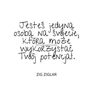 """""""Jesteś jedyną osobą na świecie, która może wykorzystać Twój potencjał."""" Zig Ziglar #cytaty #dladuszy Cytaty. Motywacja. Inspiracja"""