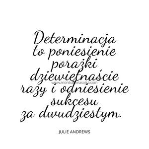 Determinacja to poniesienie porażki dziewiętnaście razy i odniesienie sukcesu za dwudziestym. Julie Andrews #cytaty #dladuszy Cytaty. Motywacja. Inspiracja