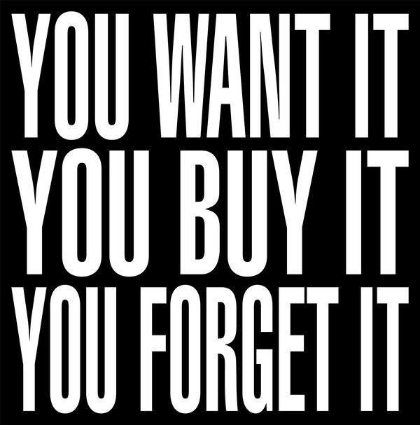 Barbara Kruger, 'You Want it/You Buy It/ You Forget It', from The New York Times, November 24, 2012