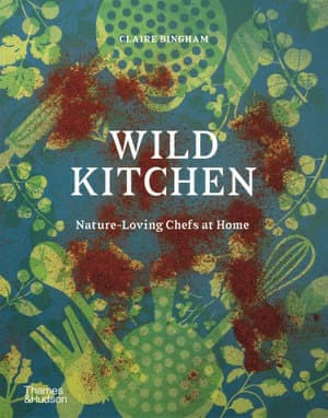 WIld Kitchen: Nature Loving Chefs at Home