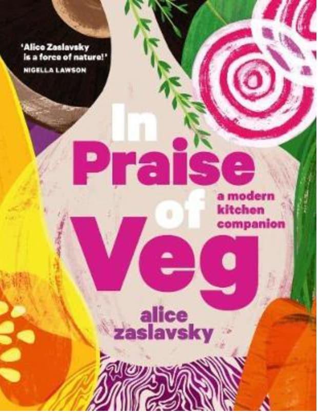 In Praise of Veg: A Modern Kitchen Companion