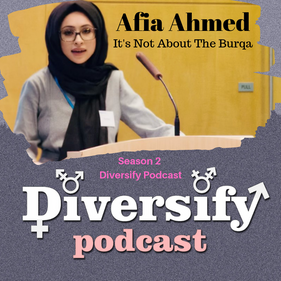 Diversify Podcast: Afia Ahmed
