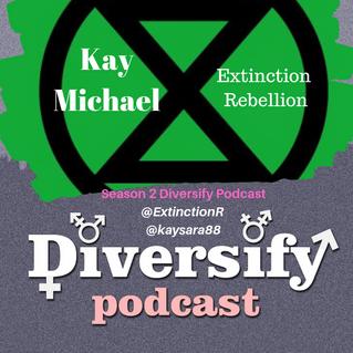 Diverisfy Podcast: Kay Michael, Extinction Rebellion