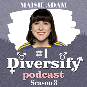Diversify Podcast: Maisie Adam, Comedian