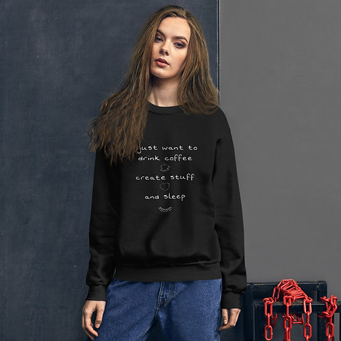 Drink coffee, create stuff, sleep Sweatshirt