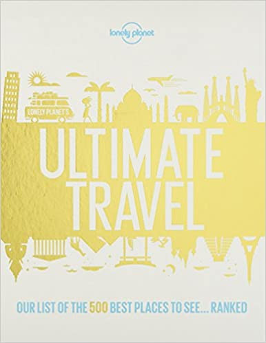 Lonely Planet's Ultimate Travel: Our List of the 500 Best Places to See... Ranked book cover from Amazon