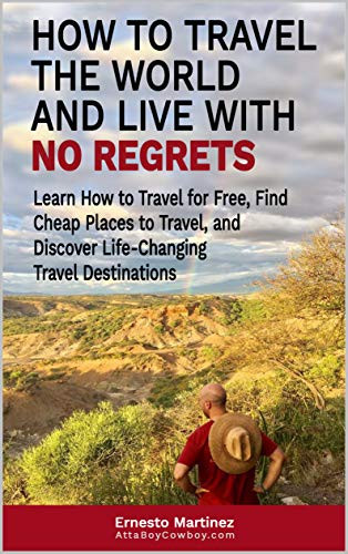 How to Travel the World and Live with No Regrets.: Learn How to Travel for Free, Find Cheap Places to Travel, and Discover Life-Changing Travel Destinations. (Cheap Flights Book 3) book cover from Amazon