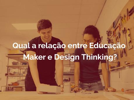 Qual a relação entre Educação Maker e o Design Thinking?
