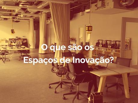O que são os Espaços de Inovação?