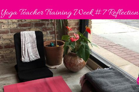 Yoga Teacher Training -  Week #7 Reflection