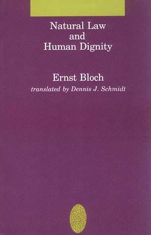 Ernst Bloch, trans. Dennis J. Schmidt – Natural Law and Human Dignity (MIT Press, 1986, reprint)