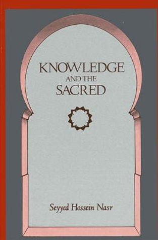 Seyyed Hossein Nasr – Knowledge and the Sacred [Gifford Lectures 1981] (SUNY Press, 1989)