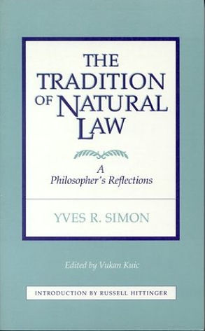 Yves R. Simon – The Tradition of Natural Law: A Philosopher's Reflections (Fordham University Press, 1965, 1992)