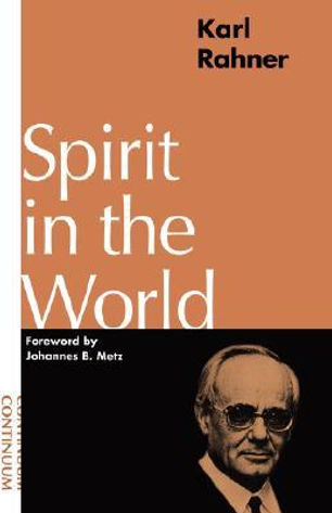 Karl Rahner – Spirit in the World (Bloomsbury Academic, 1994, reprint)