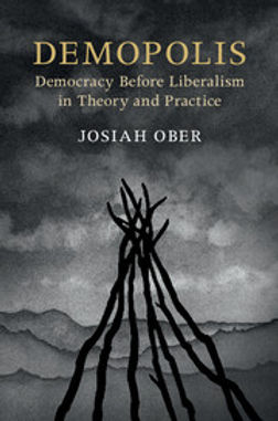 Demopolis: Democracy Before Liberalism in Theory and Practice (Cambridge University Press, 2017)
