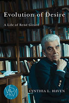 Evolution of Desire: A Life of René Girard (Michigan State University Press, 2018)