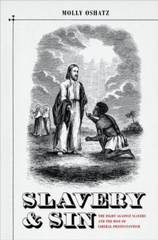 Slavery and Sin: The Fight against Slavery and the Rise of Liberal Protestantism (Oxford University Press, 2011)