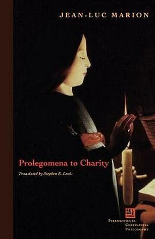 Jean-Luc Marion, trans. Stephen E. Lewis – Prolegomena to Charity (Fordham University Press, 2002)