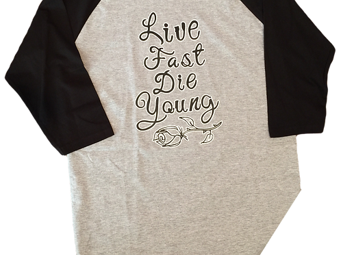 3/4 Long Sleeve Live Fast Die Young Tee