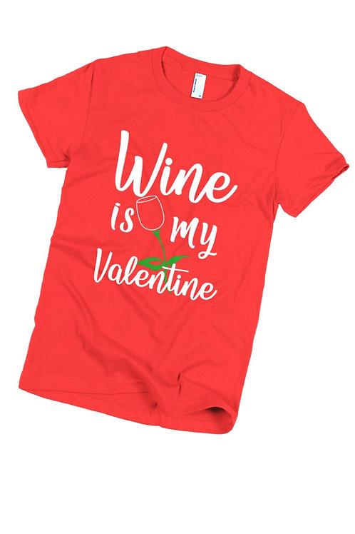 Wine is my Valentine shirt - Wine glass shirt - Valentine's Day Shirt