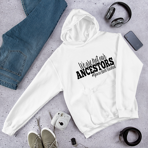 Unisex We Are Not Our Ancestors Pullover Hoodie