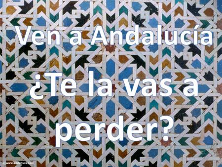 Ven a Andalucía ¿Te la vas a perder?