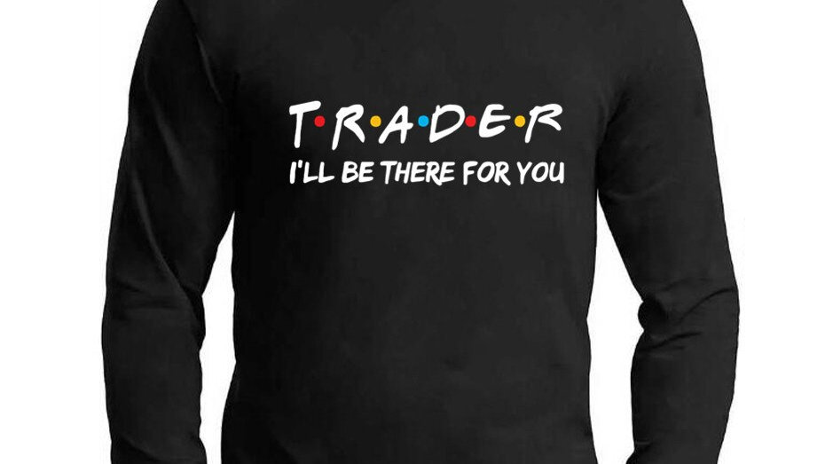 Trader I'll Be There for You T Shirt Stock Market Long Sleeve Men