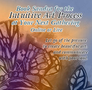 Book Sandra for the Intuitive Art Process at your Gathering