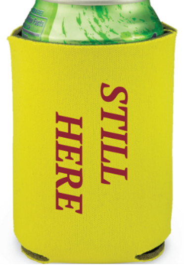 """Still Here"" Koozie"