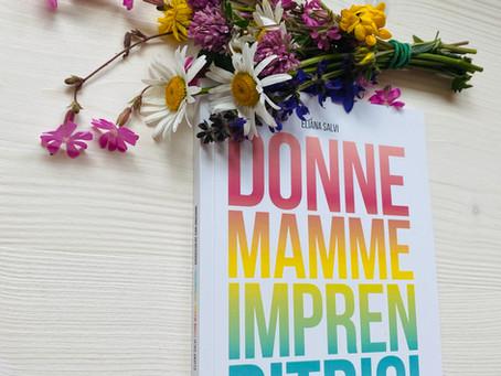 """Perché ho scritto un libro che si intitola """"Donne, Mamme, Imprenditrici. Chiacchiere con Unicorni"""""""
