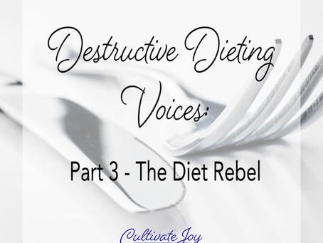 Destructive Dieting Voices: Part 3 - The Diet Rebel