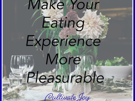 Make Your Eating Experience More Pleasurable