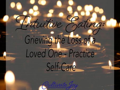 Intuitive Eating: Grieving the Loss of a Loved One - Practice Self-Care