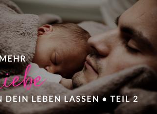 Wie du mehr Liebe in dein Leben lassen kannst - Teil 2