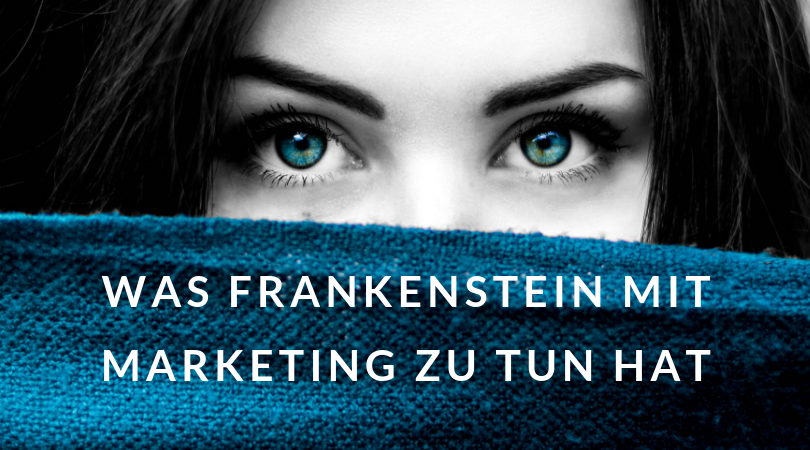 Was Frankenstein mit Marketing zu tun hat