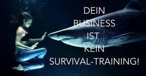 Dein Business ist kein Survival-Training